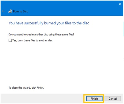 You have successfully burned the CD or DVD on Windows 10.